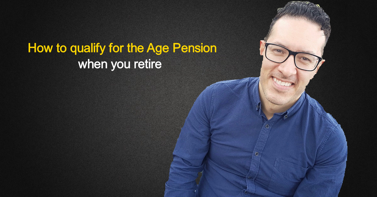 How to qualify for the Age Pension when you retire